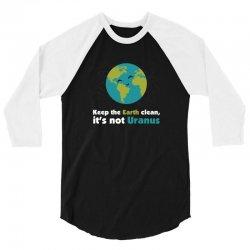 Keep the earth clean, it's not uranus 3/4 Sleeve Shirt   Artistshot