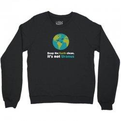 Keep the earth clean, it's not uranus Crewneck Sweatshirt   Artistshot