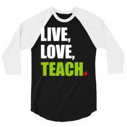 Live Love Teach 3/4 Sleeve Shirt | Artistshot