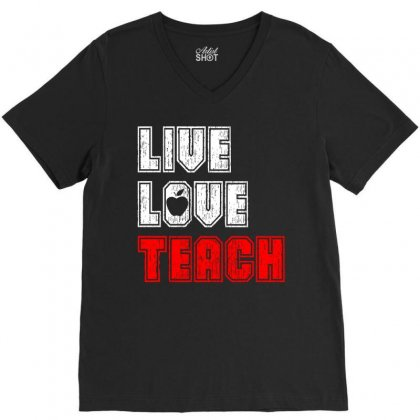 Live Love Teach V-neck Tee Designed By Tshiart