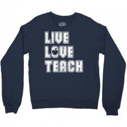 Live Love Teach Crewneck Sweatshirt   Artistshot