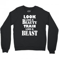 Look Like A Beauty Train Like A Beast Crewneck Sweatshirt | Artistshot