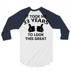 it took me 33 years to look this great 3/4 Sleeve Shirt | Artistshot