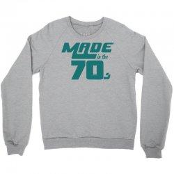 Made In The 70s Crewneck Sweatshirt | Artistshot