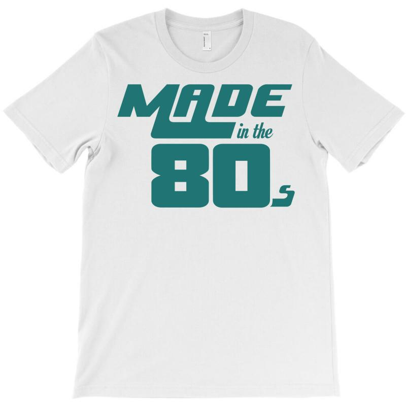 Made In The 80s T-shirt   Artistshot