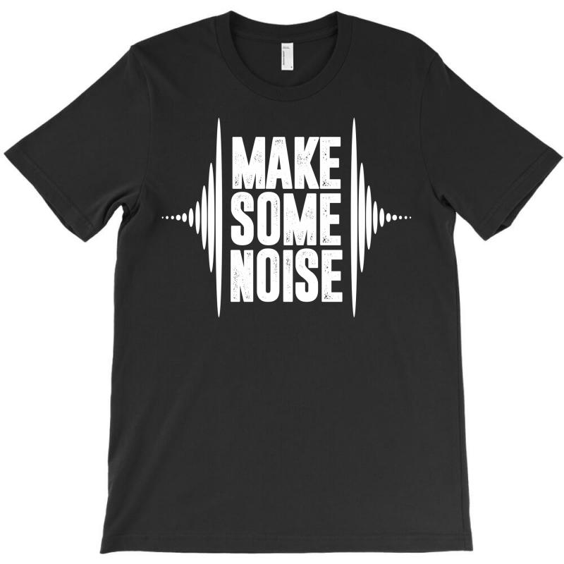 Make Some Noise T-shirt | Artistshot