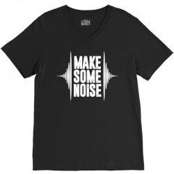 Make Some Noise V-Neck Tee | Artistshot