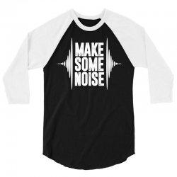 Make Some Noise 3/4 Sleeve Shirt | Artistshot