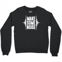 Make Some Noise Crewneck Sweatshirt | Artistshot