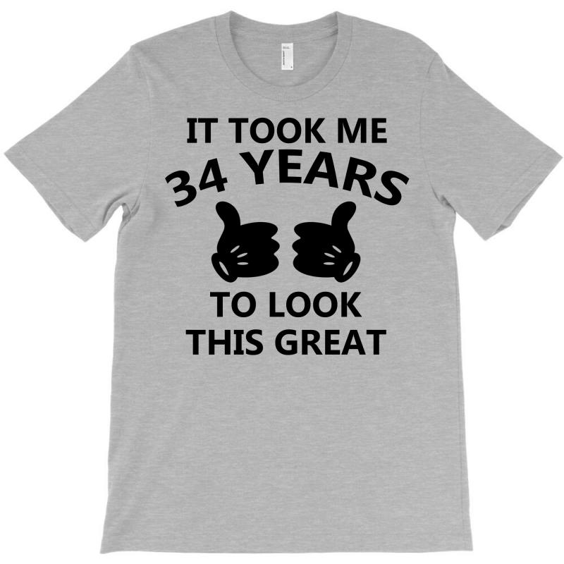 It Took Me 34 Years To Look This Great T-shirt | Artistshot