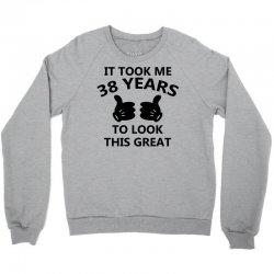 it took me 38 years to look this great Crewneck Sweatshirt | Artistshot