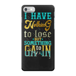 I have nothing to lose but something iPhone 7 Case | Artistshot