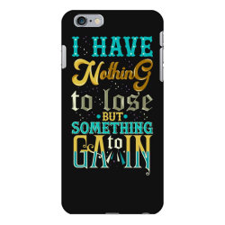 I have nothing to lose but something iPhone 6 Plus/6s Plus Case | Artistshot