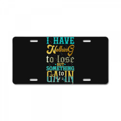 I have nothing to lose but something License Plate | Artistshot