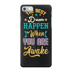 The Best Dream Happen When you are Awake iPhone 7 Case | Artistshot