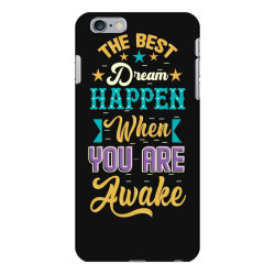 The Best Dream Happen When you are Awake iPhone 6 Plus/6s Plus Case | Artistshot