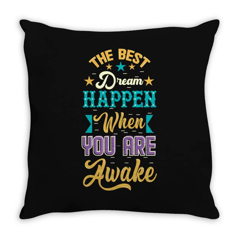 The Best Dream Happen When You Are Awake Throw Pillow | Artistshot