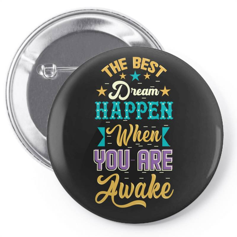 The Best Dream Happen When You Are Awake Pin-back Button | Artistshot