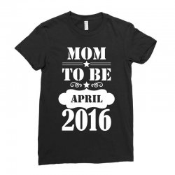 Mom To Be April 2016 Ladies Fitted T-Shirt | Artistshot
