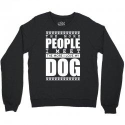 More People I Meet More I Love My Dog Crewneck Sweatshirt | Artistshot