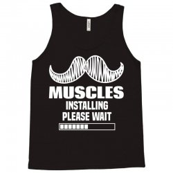 Muscles Installing Please Wait Tank Top | Artistshot