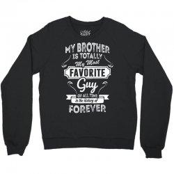 My Brother Is Totally My Most Favorite Guy Crewneck Sweatshirt | Artistshot