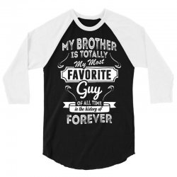 My Brother Is Totally My Most Favorite Guy 3/4 Sleeve Shirt | Artistshot
