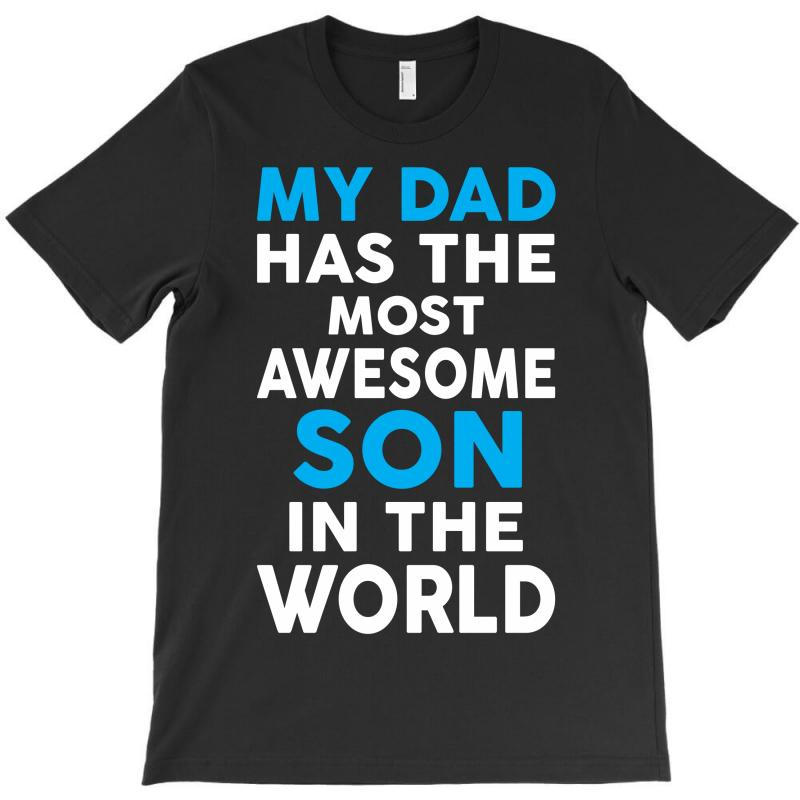 My Dad Has The Most Awesome Son T-shirt | Artistshot
