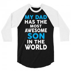 My Dad Has The Most Awesome Son 3/4 Sleeve Shirt | Artistshot
