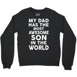 My Dad Has The Most Awesome Son Crewneck Sweatshirt   Artistshot