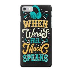 When Words Fail Music Speaks iPhone 7 Case | Artistshot
