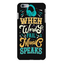 When Words Fail Music Speaks iPhone 6 Plus/6s Plus Case | Artistshot