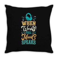 When Words Fail Music Speaks Throw Pillow | Artistshot