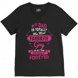 My Dad Is Totally My Most Favorite Guy V-Neck Tee | Artistshot