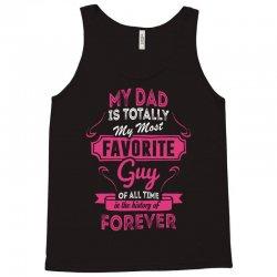 My Dad Is Totally My Most Favorite Guy Tank Top | Artistshot