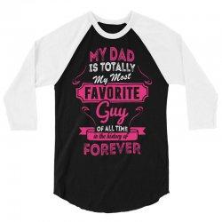 My Dad Is Totally My Most Favorite Guy 3/4 Sleeve Shirt | Artistshot
