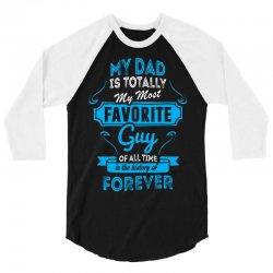 My Dad Is Totally My Most Favorite Guy 3/4 Sleeve Shirt   Artistshot