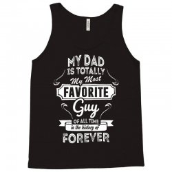 My Dad Is Totally My Most Favorite Guy Tank Top | Artistshot