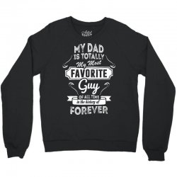 My Dad Is Totally My Most Favorite Guy Crewneck Sweatshirt | Artistshot