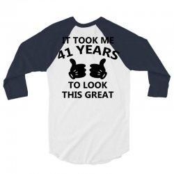 it took me 41 years to look this great 3/4 Sleeve Shirt | Artistshot