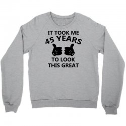 it took me 45 years to look this great Crewneck Sweatshirt | Artistshot