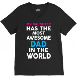 My Daughter Has The Most Awesome Dad In The World V-Neck Tee | Artistshot