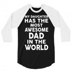 My Daughter Has The Most Awesome Dad In The World 3/4 Sleeve Shirt | Artistshot