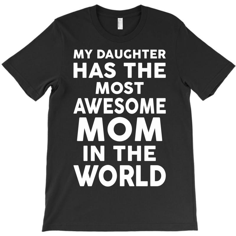 My Daughter Has The Most Awesome Mom In The World T-shirt | Artistshot