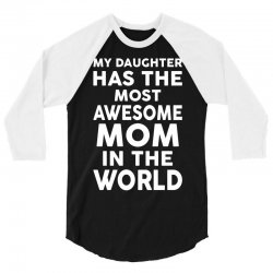 My Daughter Has The Most Awesome Mom In The World 3/4 Sleeve Shirt | Artistshot