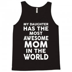 My Daughter Has The Most Awesome Mom In The World Tank Top | Artistshot