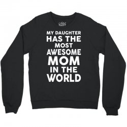 My Daughter Has The Most Awesome Mom In The World Crewneck Sweatshirt | Artistshot
