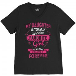 My Daughter Is Totally My Most Favorite Girl V-Neck Tee   Artistshot