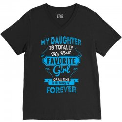 My Daughter Is Totally My Most Favorite Girl V-Neck Tee | Artistshot