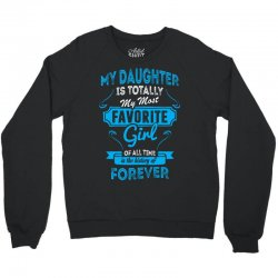 My Daughter Is Totally My Most Favorite Girl Crewneck Sweatshirt   Artistshot